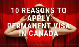 10 Reasons to Apply Permanent Visa in Canada