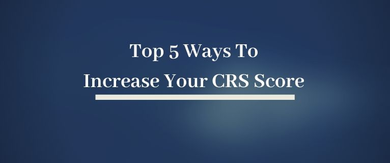 Top 5 Ways To Increase Your CRS Score In Express Entry System