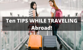 Ten TIPS WHILE TRAVELING Abroad!