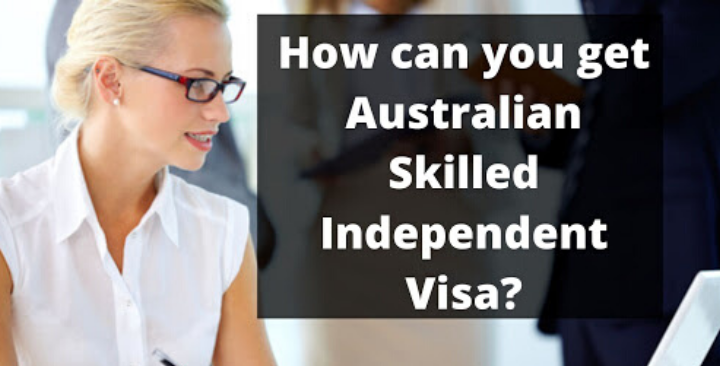 How can you get Australian Skilled Independent Visa?