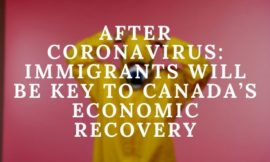 After coronavirus: Immigrants will be key to Canada's economic recovery