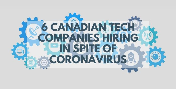6‌ ‌Canadian‌ ‌tech‌ ‌companies‌ ‌hiring‌ ‌in‌ ‌spite‌ ‌of‌ ‌coronavirus‌ ‌