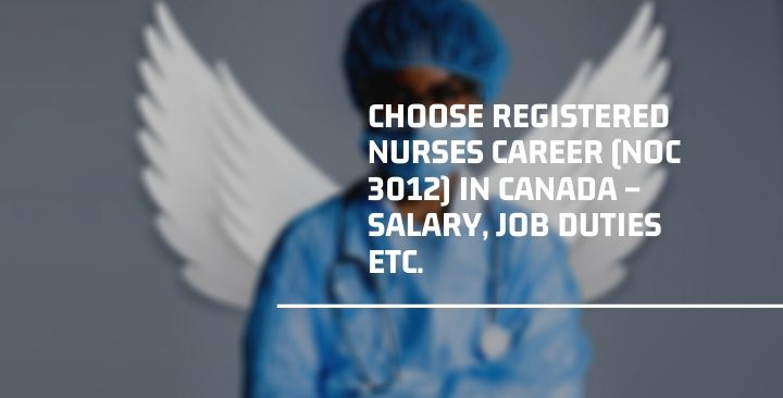 CHOOSE REGISTERED NURSES CAREER (NOC 3012) IN CANADA – SALARY, JOB DUTIES ETC.