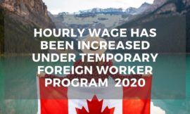 Hourly wage has been increased under Temporary Foreign Worker Program  2020