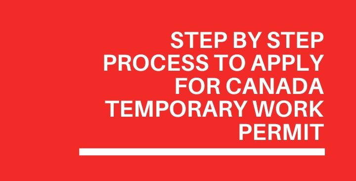 Step by Step process to apply for Canada Temporary Work Permit