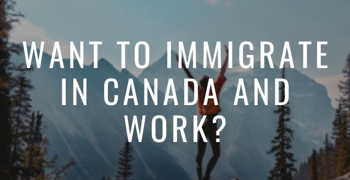 Want to immigrate in Canada and work?