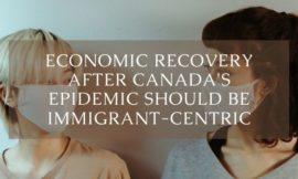Economic recovery after Canada's epidemic should be immigrant-centric