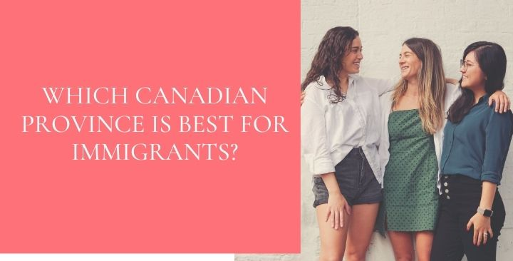 Which Canadian province is easiest for immigrants?